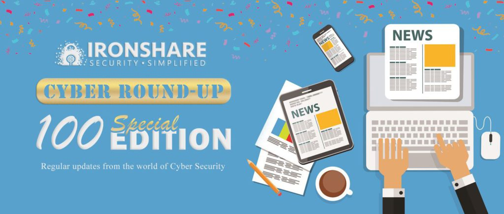 Ironshare Cyber Round-Up 100edition